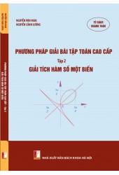 Phương pháp giải bài tập toán cao cấp Tập 2 - Giải tích hàm số một biến